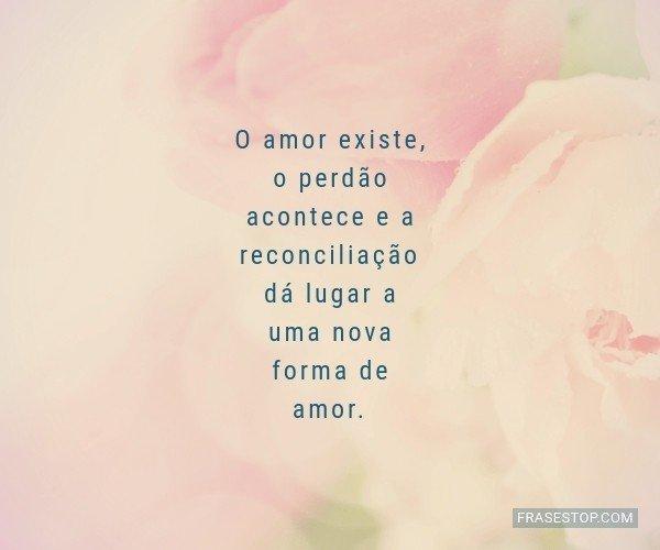 O amor existe, o perdão...