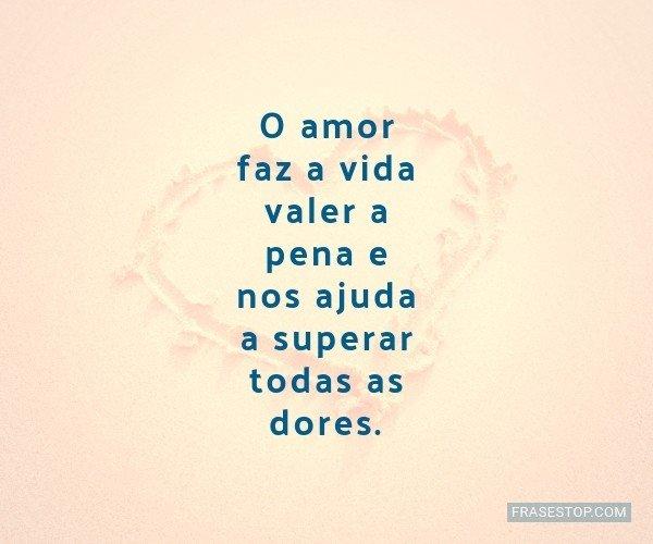 O amor faz a vida valer a...
