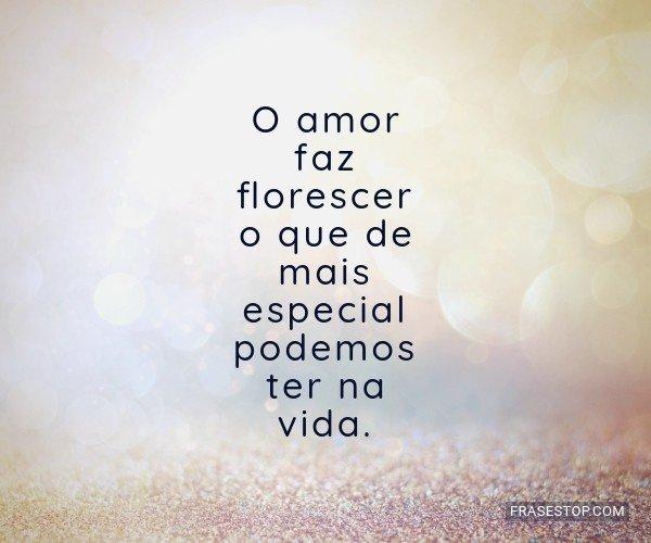 O amor faz florescer o...