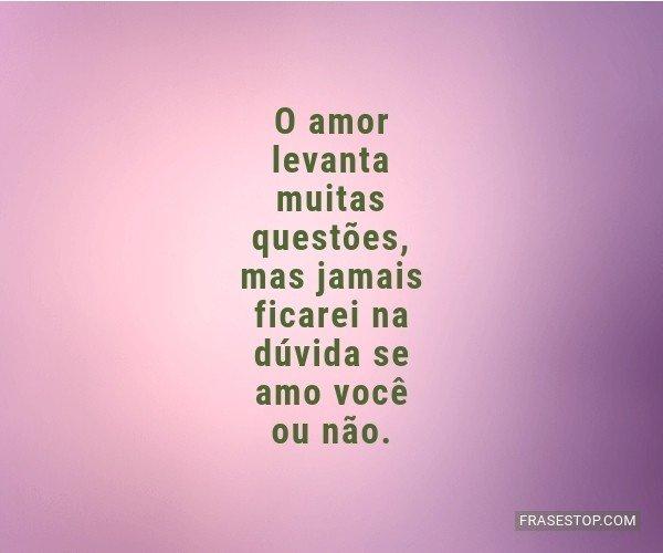 O amor levanta muitas...