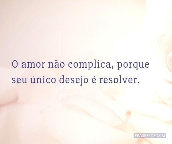 O amor não complica,...