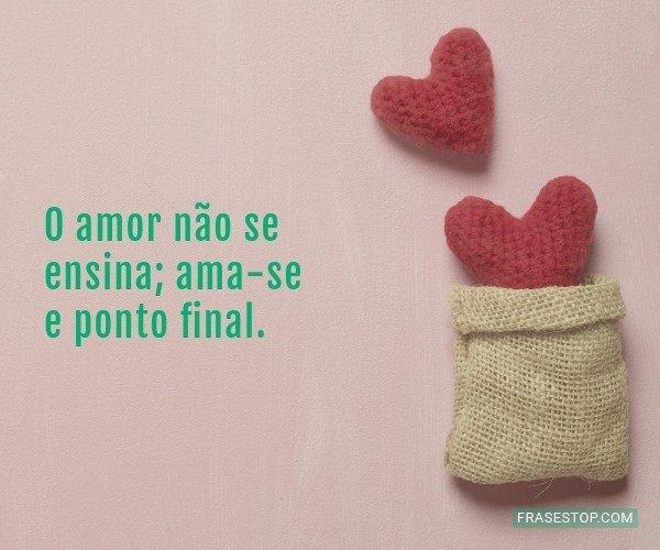O amor não se ensina;...