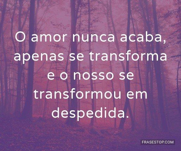 O amor nunca acaba,...