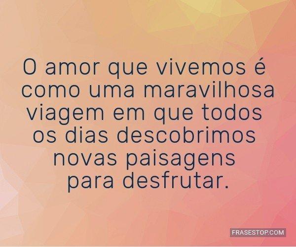 O amor que vivemos é...