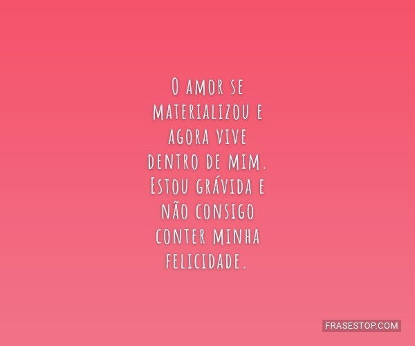 O amor se materializou e...