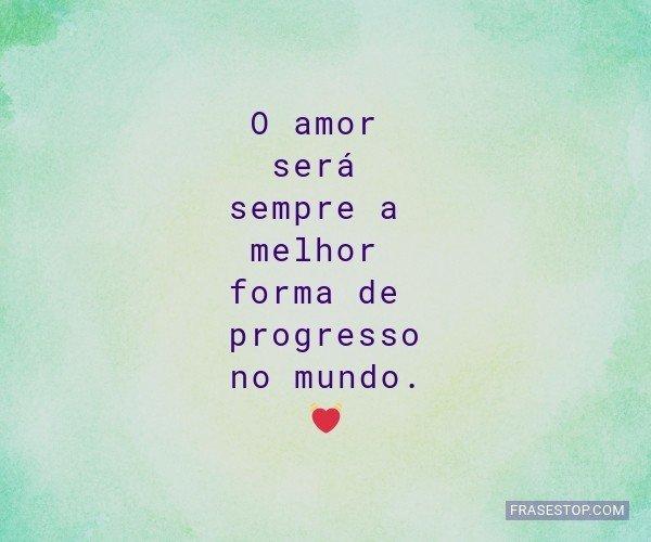 O amor será sempre a...
