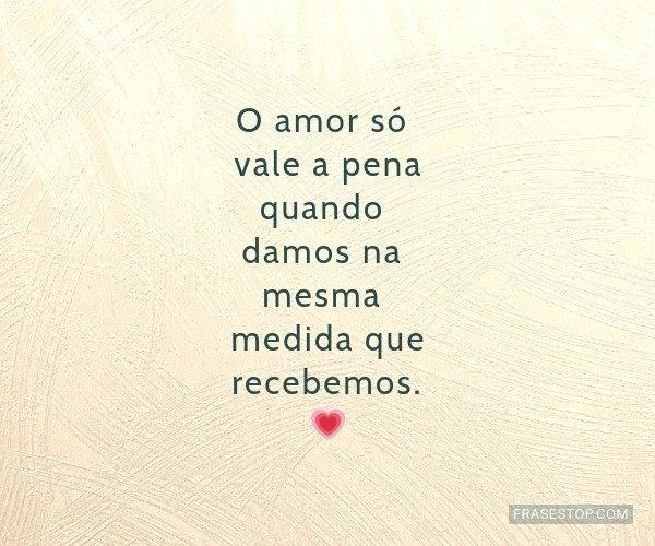 O amor só vale a pena...
