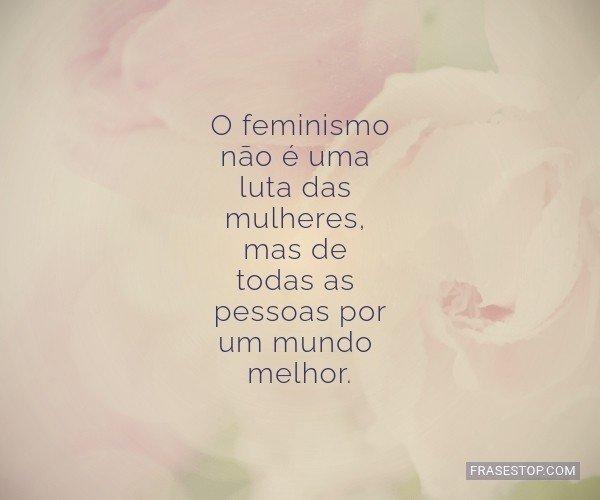 O feminismo não é uma...