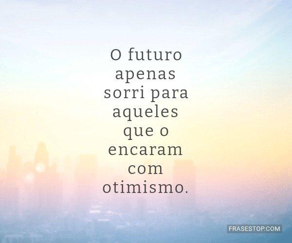 O futuro apenas sorri...