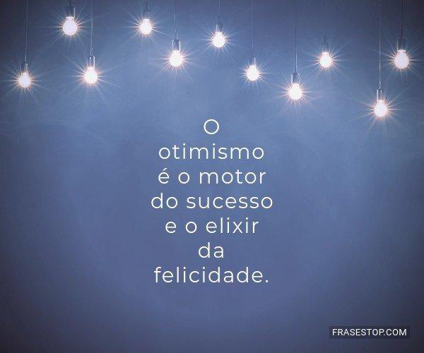 O otimismo é o motor do...