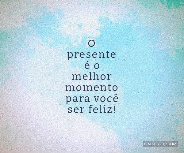 O presente é o melhor...