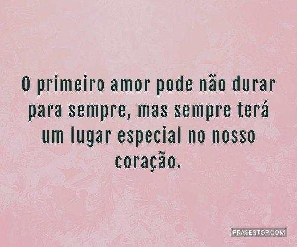 O primeiro amor pode não...