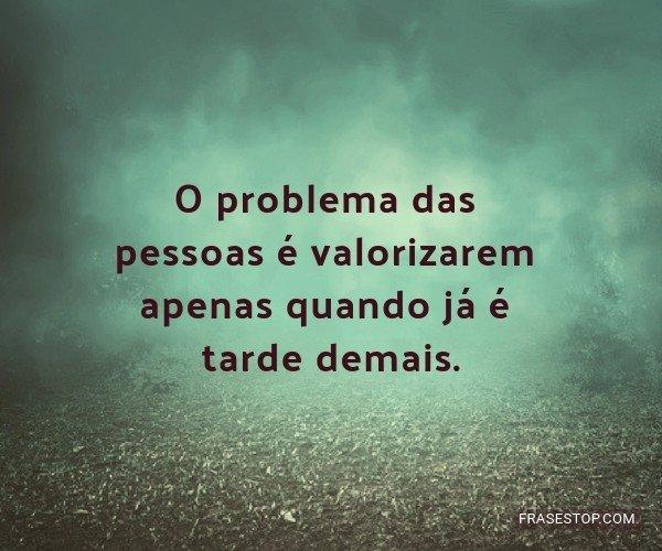 O problema das pessoas é...