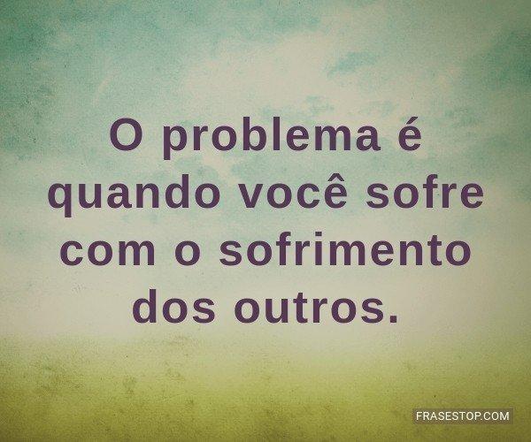 O problema é quando...