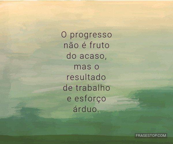 O progresso não é fruto...