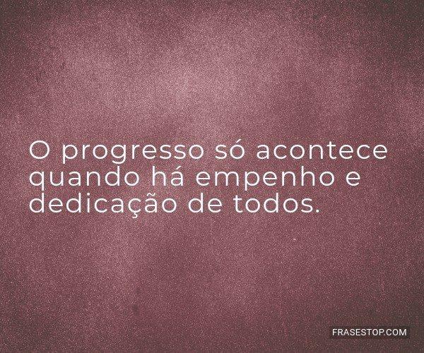 O progresso só acontece...