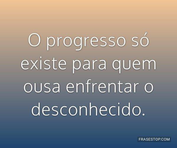 O progresso só existe...