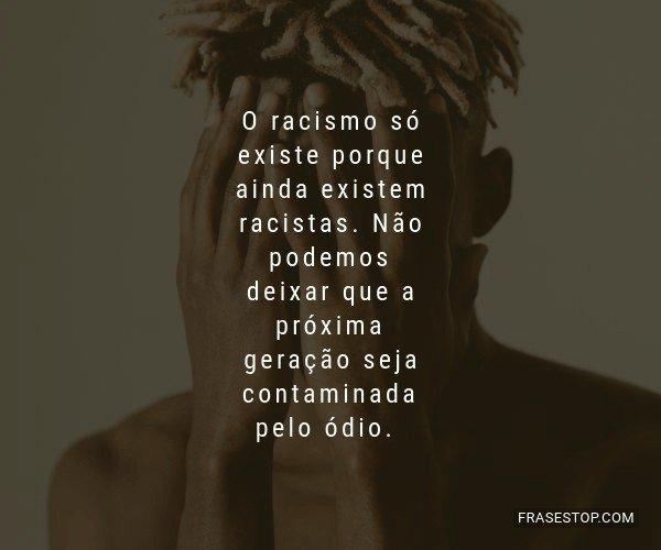 O racismo só existe...