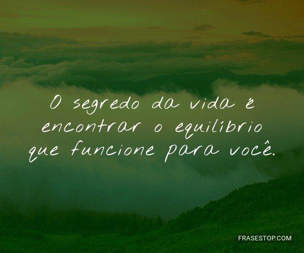 O segredo da vida é...