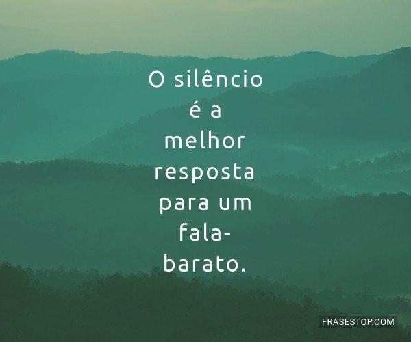 O silêncio é a melhor...