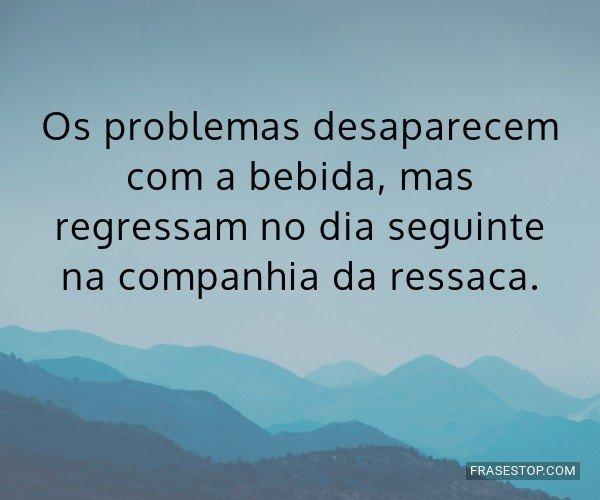 Os problemas desaparecem...