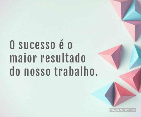 O sucesso é o maior...