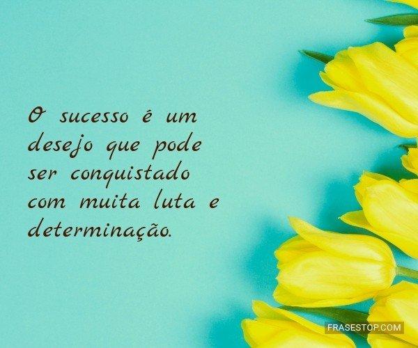 O sucesso é um desejo...