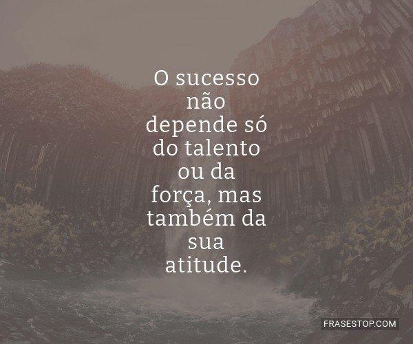 O sucesso não depende...