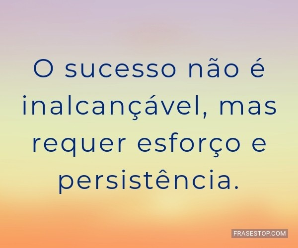 O sucesso não é...