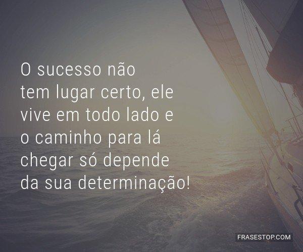 O sucesso não tem lugar...