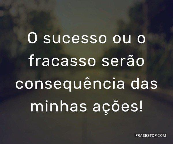 O sucesso ou o fracasso...