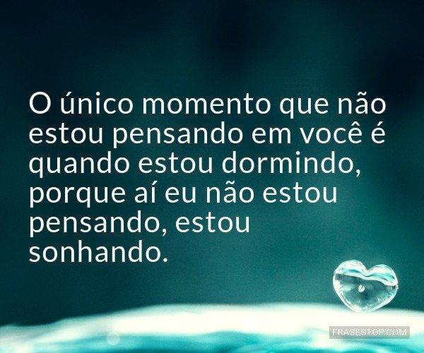 O único momento que não...