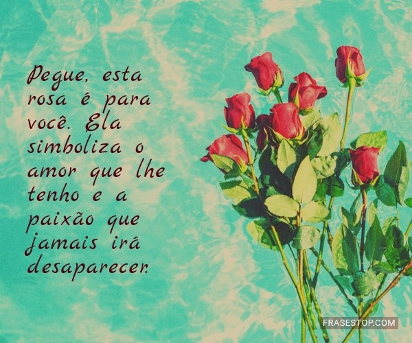 Pegue, esta rosa é para...