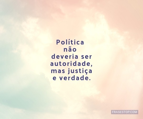 Política não deveria...