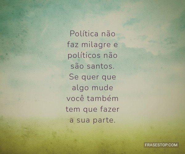 Política não faz...