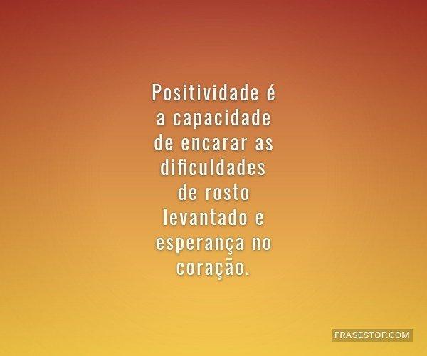 Positividade é a...