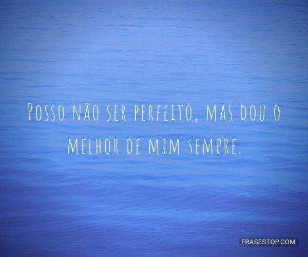 Posso não ser perfeito,...