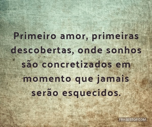 Primeiro amor, primeiras...