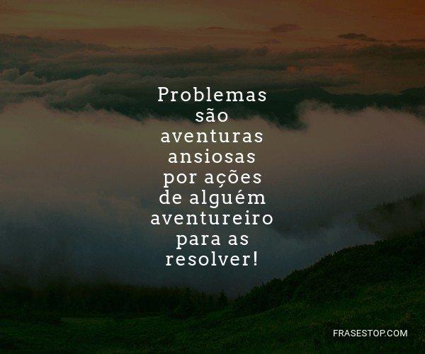 Problemas são aventuras...