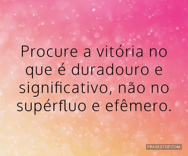 Procure a vitória no que...