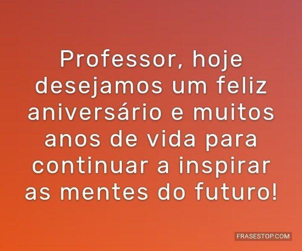 Professor, hoje desejamos...