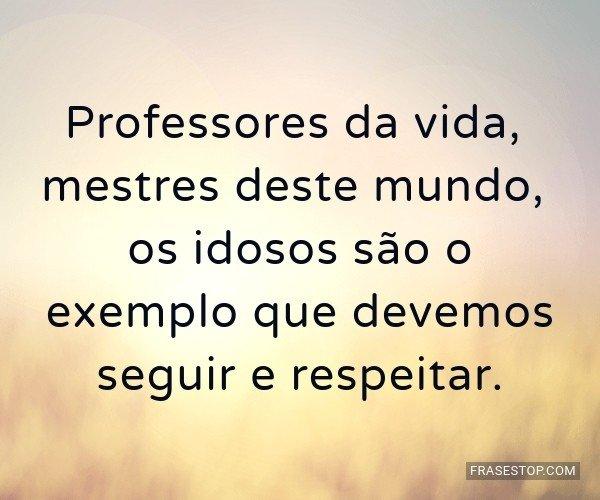 Professores da vida,...