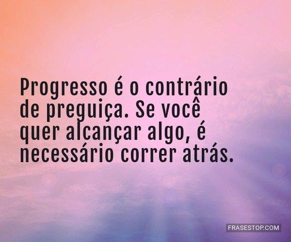 Progresso é o contrário...