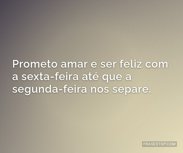 Prometo amar e ser feliz...