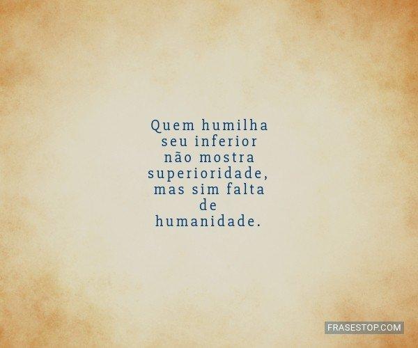 Quem humilha seu inferior...