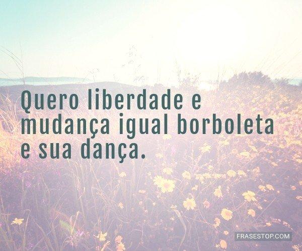 Quero liberdade e...