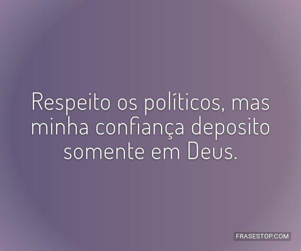 Respeito os políticos,...