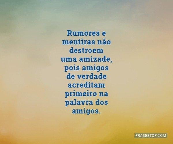 Rumores e mentiras não...