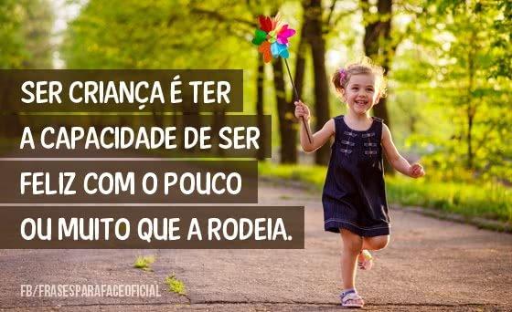 Ser Criança é Ter A Capacidade De Ser Feliz Com