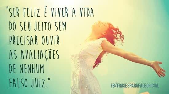 Ser feliz é viver a vida...